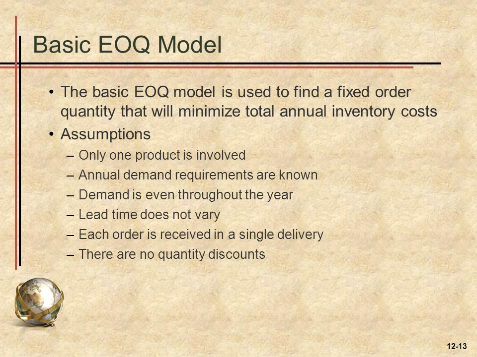 Basic EOQ Model The basic EOQ model is used to find a fixed order quantity that will minimize total annual inventory costs.