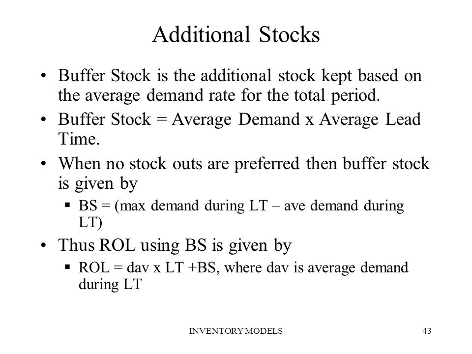 Additional Stocks Buffer Stock is the additional stock kept based on the average demand rate for the total period.