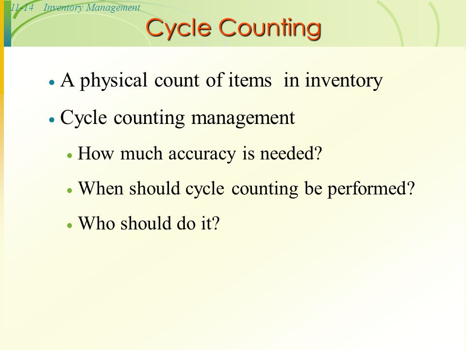 Cycle Counting A physical count of items in inventory