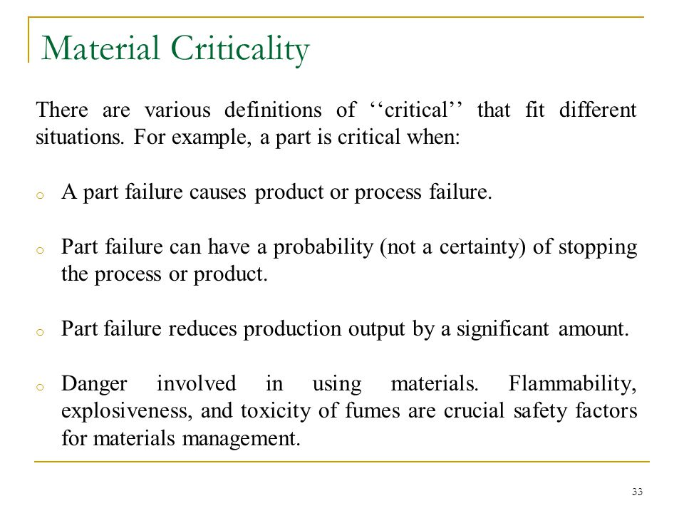 Material Criticality There are various definitions of ''critical'' that fit different situations. For example, a part is critical when: