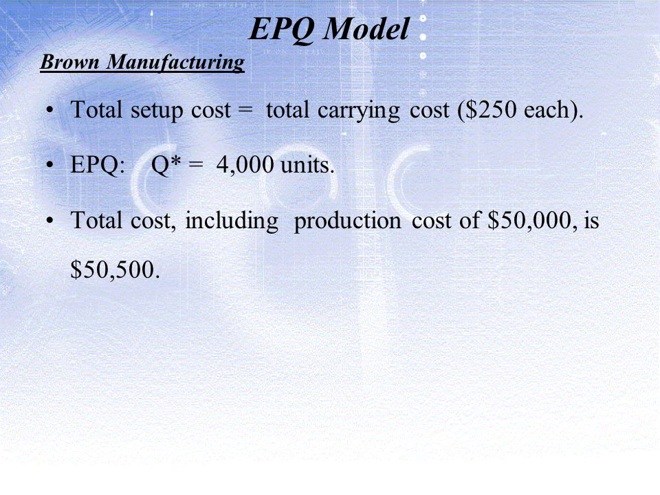 EPQ Model Total setup cost = total carrying cost ($250 each).