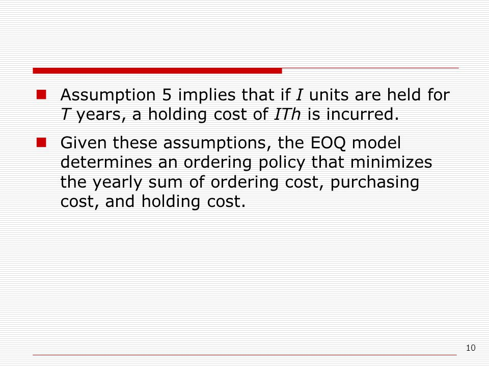 Assumption 5 implies that if I units are held for T years, a holding cost of ITh is incurred.