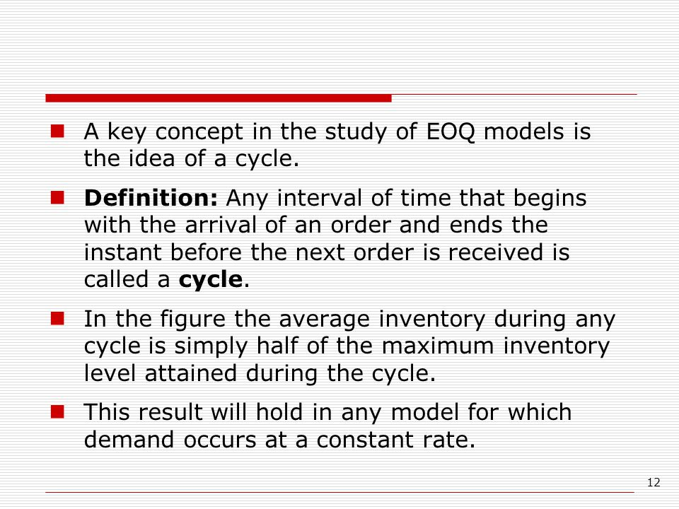 A key concept in the study of EOQ models is the idea of a cycle.
