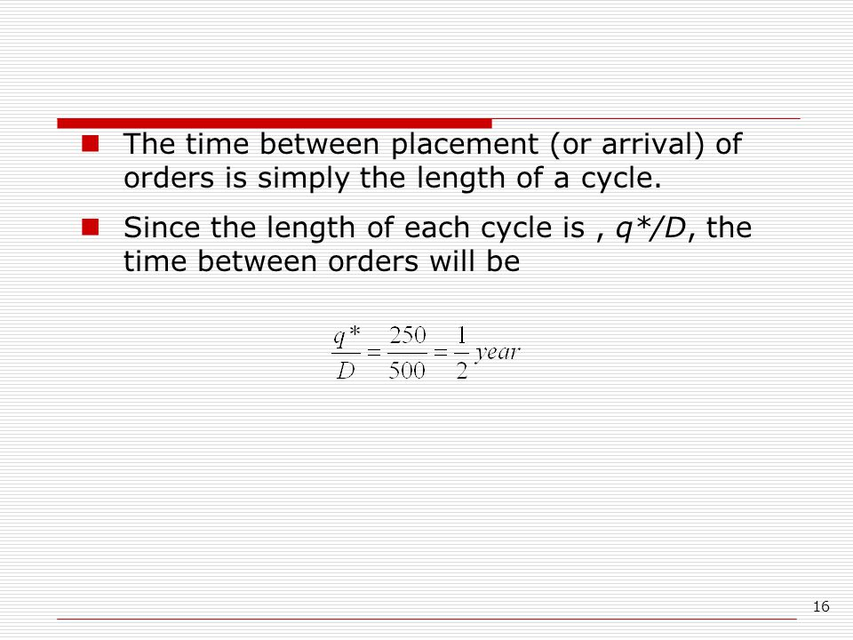 The time between placement (or arrival) of orders is simply the length of a cycle.