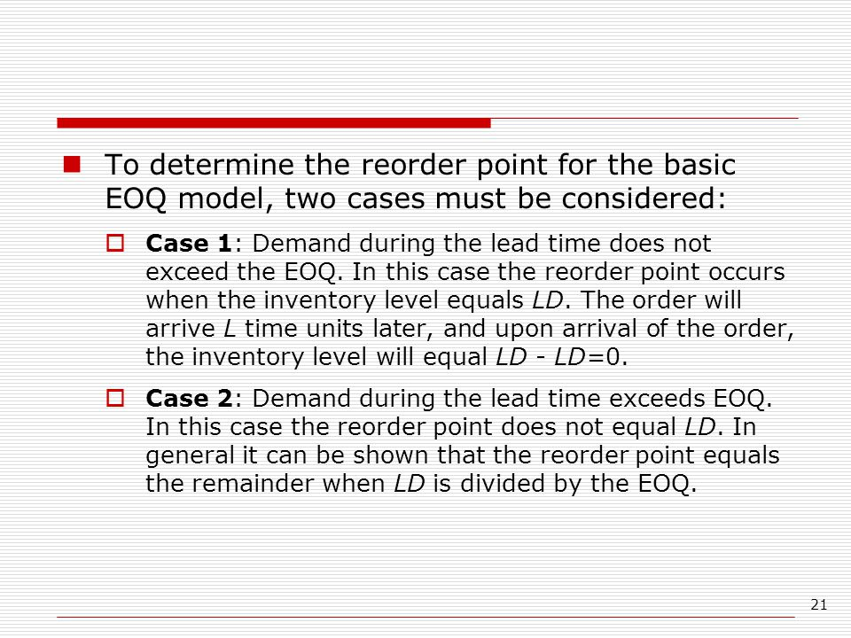 To determine the reorder point for the basic EOQ model, two cases must be considered: