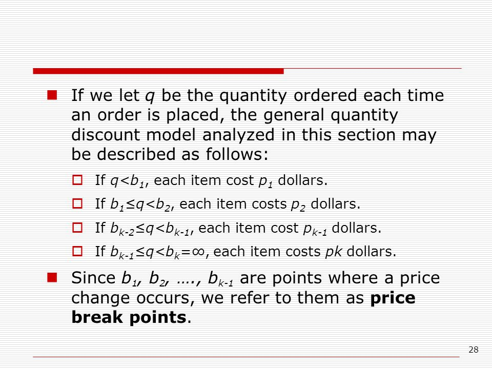 If we let q be the quantity ordered each time an order is placed, the general quantity discount model analyzed in this section may be described as follows: