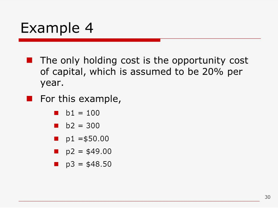 Example 4 The only holding cost is the opportunity cost of capital, which is assumed to be 20% per year.