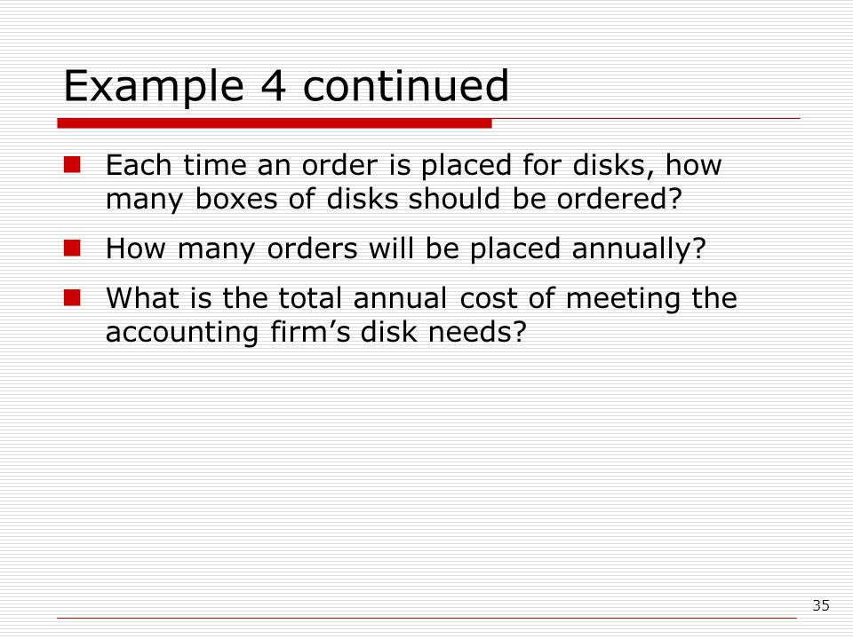 Example 4 continued Each time an order is placed for disks, how many boxes of disks should be ordered