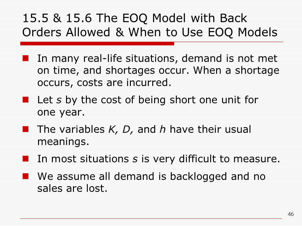 15.5 & 15.6 The EOQ Model with Back Orders Allowed & When to Use EOQ Models