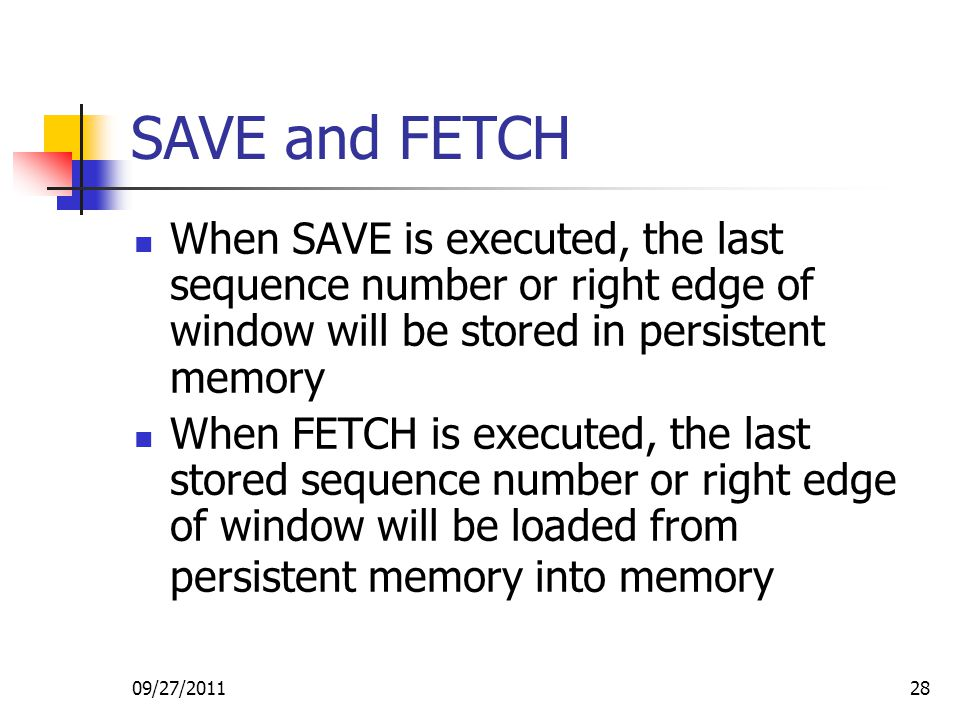 SAVE and FETCH When SAVE is executed, the last sequence number or right edge of window will be stored in persistent memory.