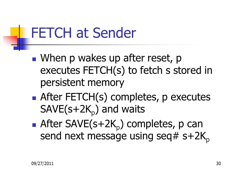 FETCH at Sender When p wakes up after reset, p executes FETCH(s) to fetch s stored in persistent memory.