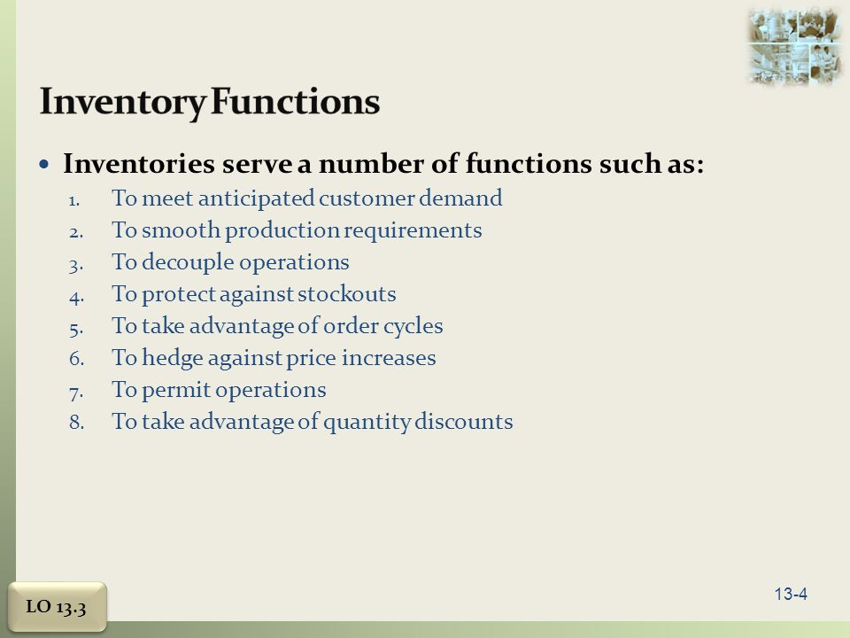 Inventory Functions Inventories serve a number of functions such as: