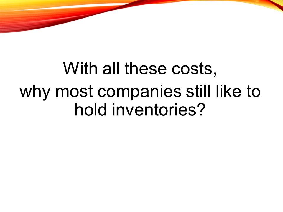 why most companies still like to hold inventories