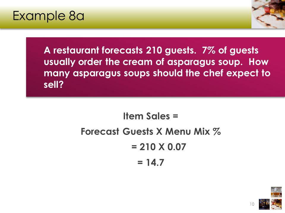 Item Sales = Forecast Guests X Menu Mix % = 210 X 0.07 = 14.7
