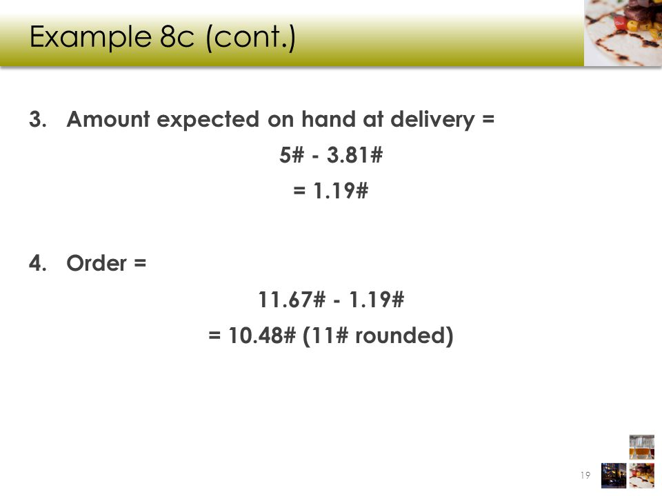Example 8c (cont.) Amount expected on hand at delivery = 5# - 3.81#
