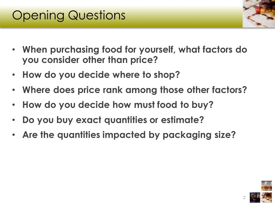 Opening Questions When purchasing food for yourself, what factors do you consider other than price