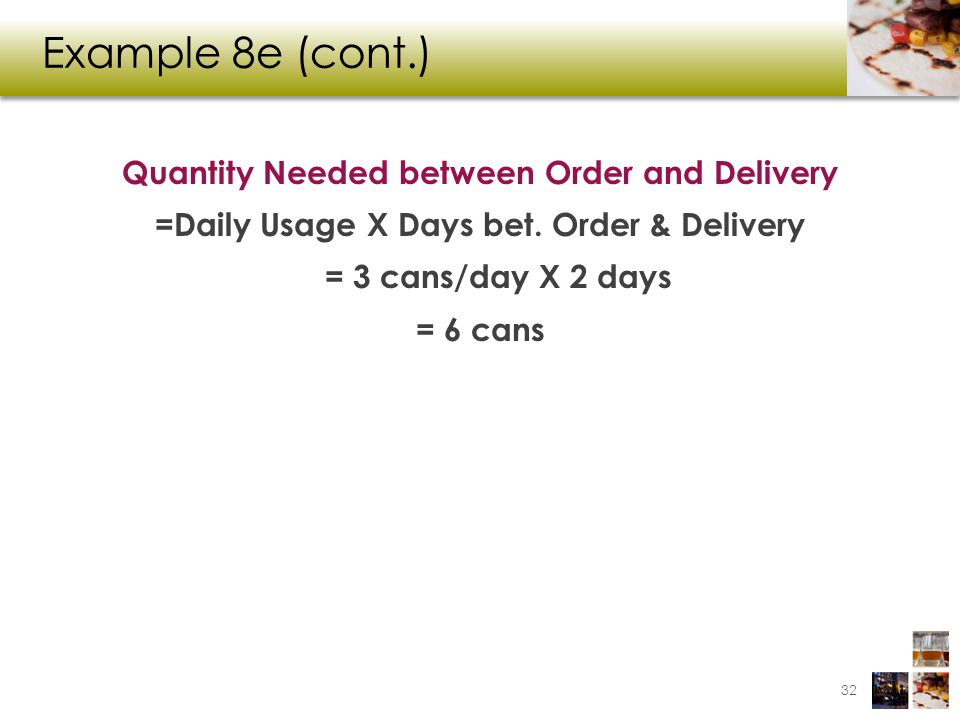 Example 8e (cont.) Quantity Needed between Order and Delivery =Daily Usage X Days bet.