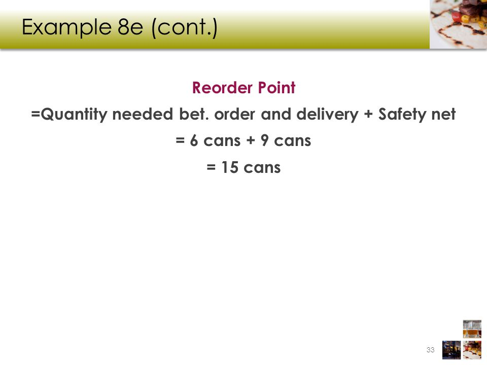Example 8e (cont.) Reorder Point =Quantity needed bet.