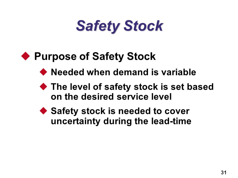 Safety Stock Purpose of Safety Stock Needed when demand is variable