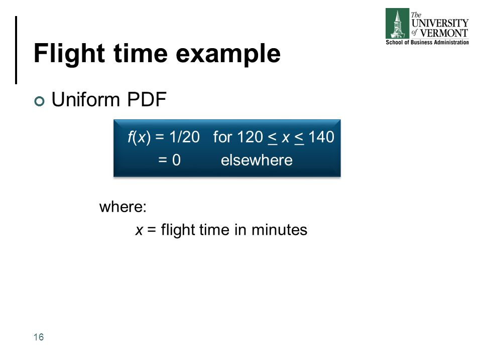 Flight time example Uniform PDF f(x) = 1/20 for 120 < x < 140