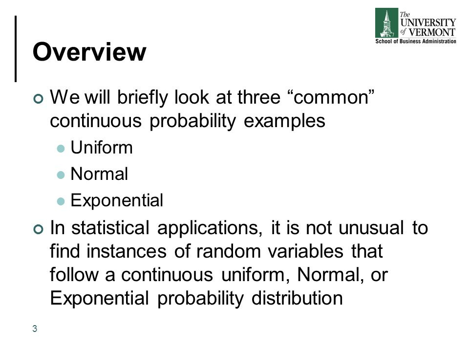Overview We will briefly look at three common continuous probability examples. Uniform. Normal.