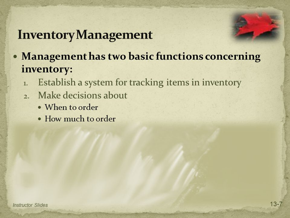 Inventory Management Management has two basic functions concerning inventory: Establish a system for tracking items in inventory.