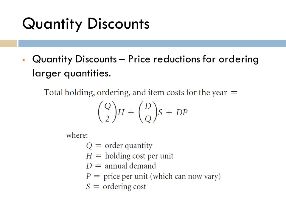 Quantity Discounts Quantity Discounts – Price reductions for ordering larger quantities.
