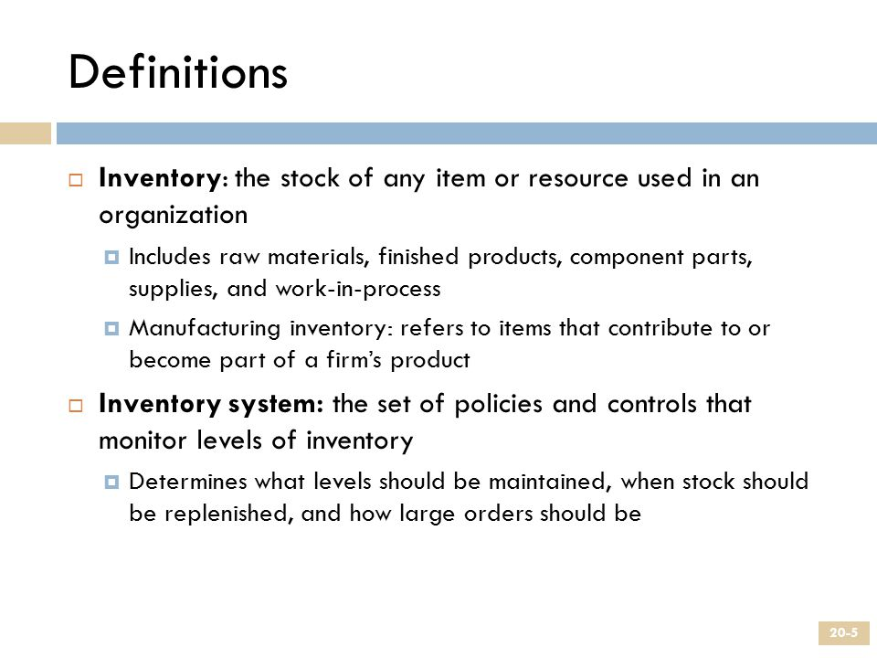 Definitions Inventory: the stock of any item or resource used in an organization.