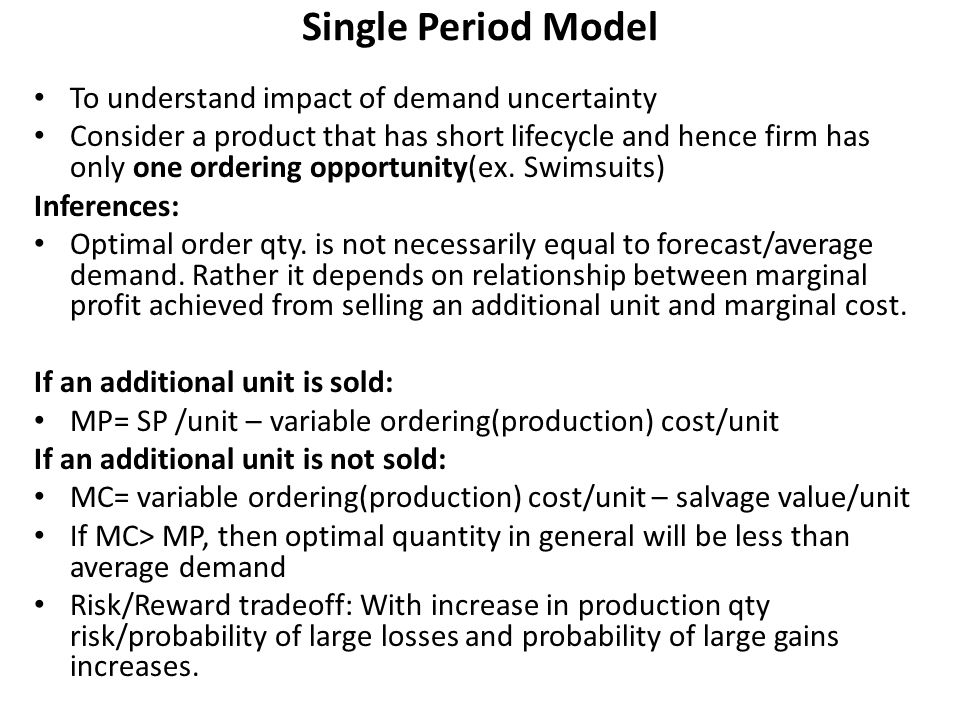 Single Period Model To understand impact of demand uncertainty