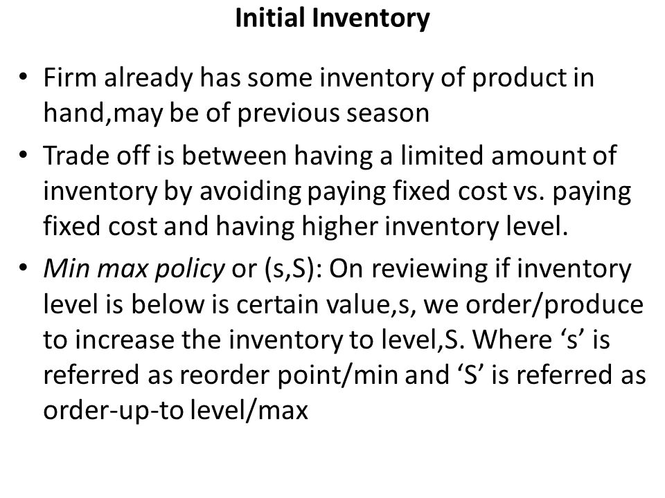 Initial Inventory Firm already has some inventory of product in hand,may be of previous season.