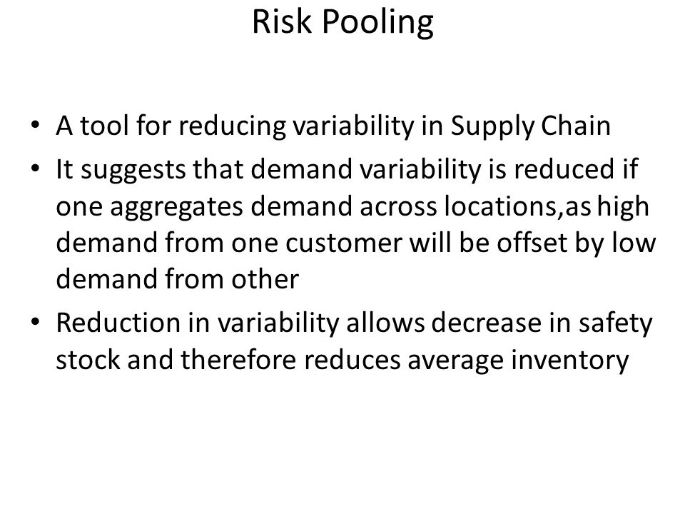 Risk Pooling A tool for reducing variability in Supply Chain