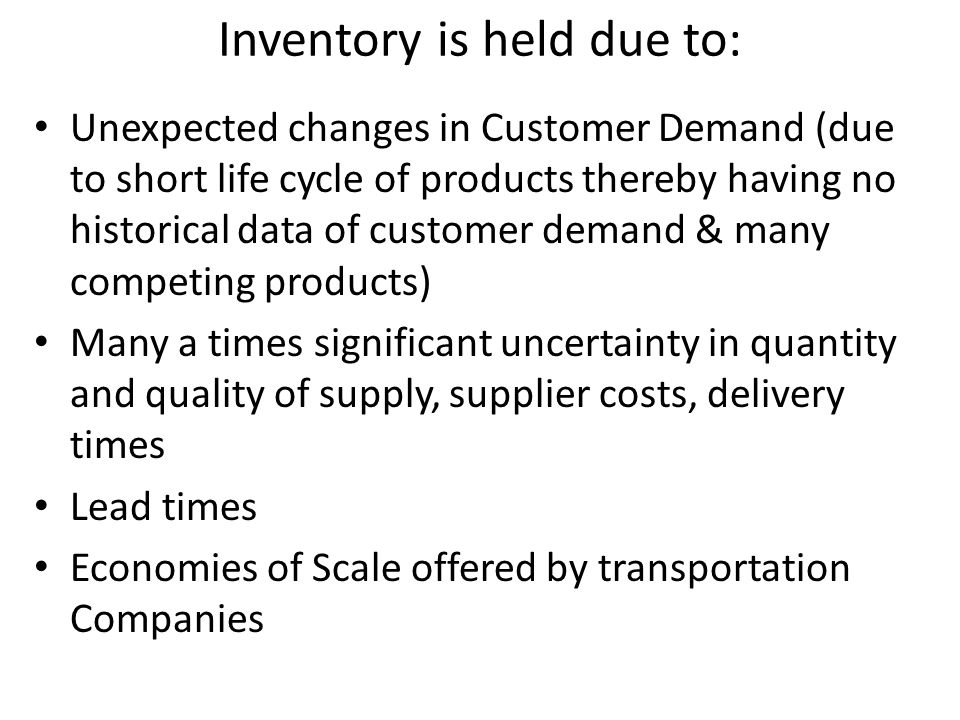 Inventory is held due to: