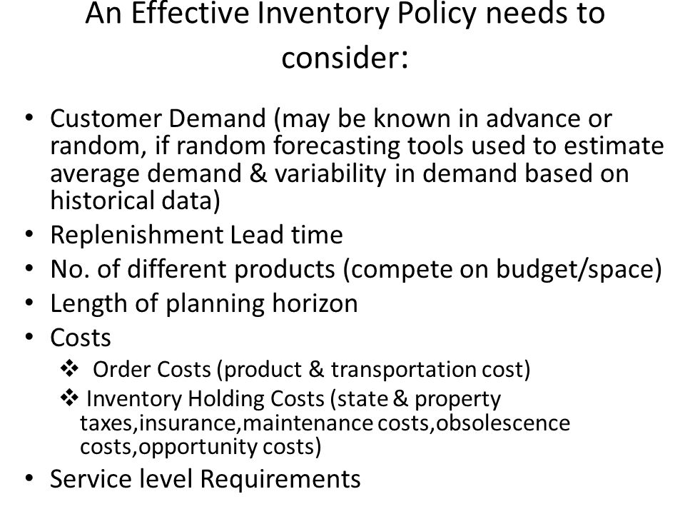 An Effective Inventory Policy needs to consider: