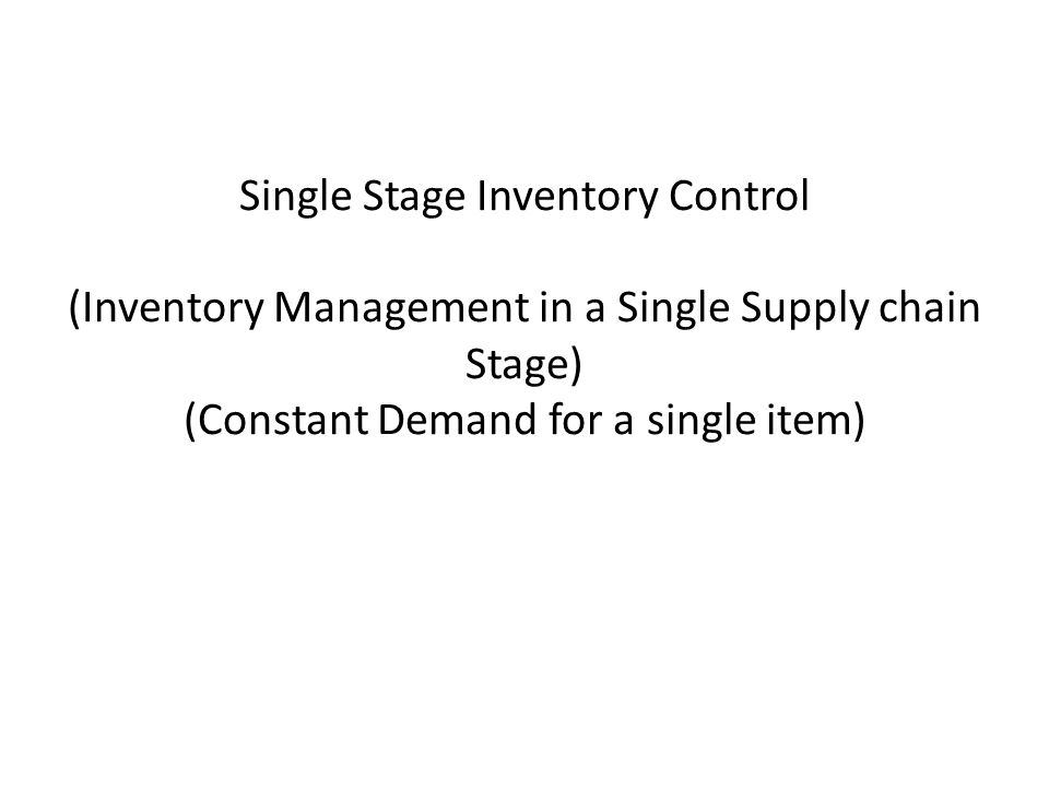 Single Stage Inventory Control (Inventory Management in a Single Supply chain Stage) (Constant Demand for a single item)