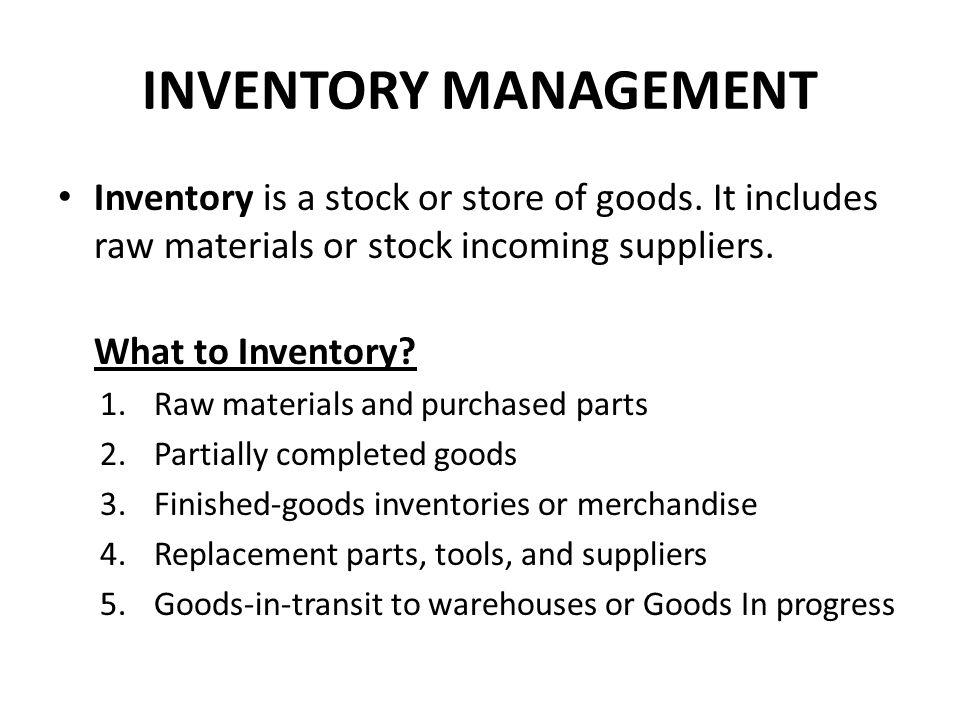 INVENTORY MANAGEMENT Inventory is a stock or store of goods. It includes raw materials or stock incoming suppliers.