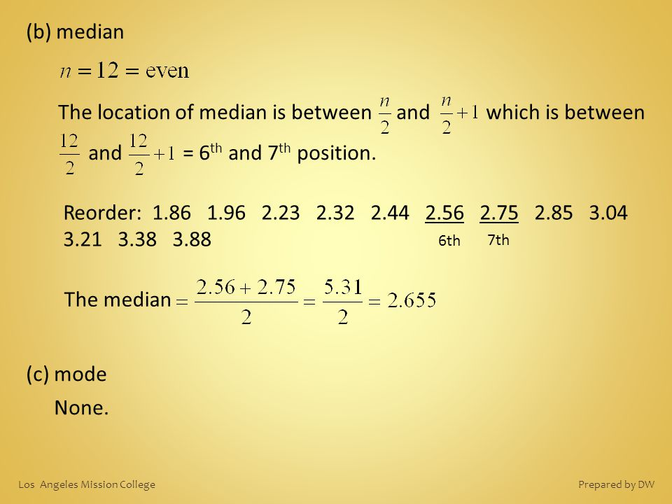 (b) median The location of median is between and which is between and = 6th and 7th position.