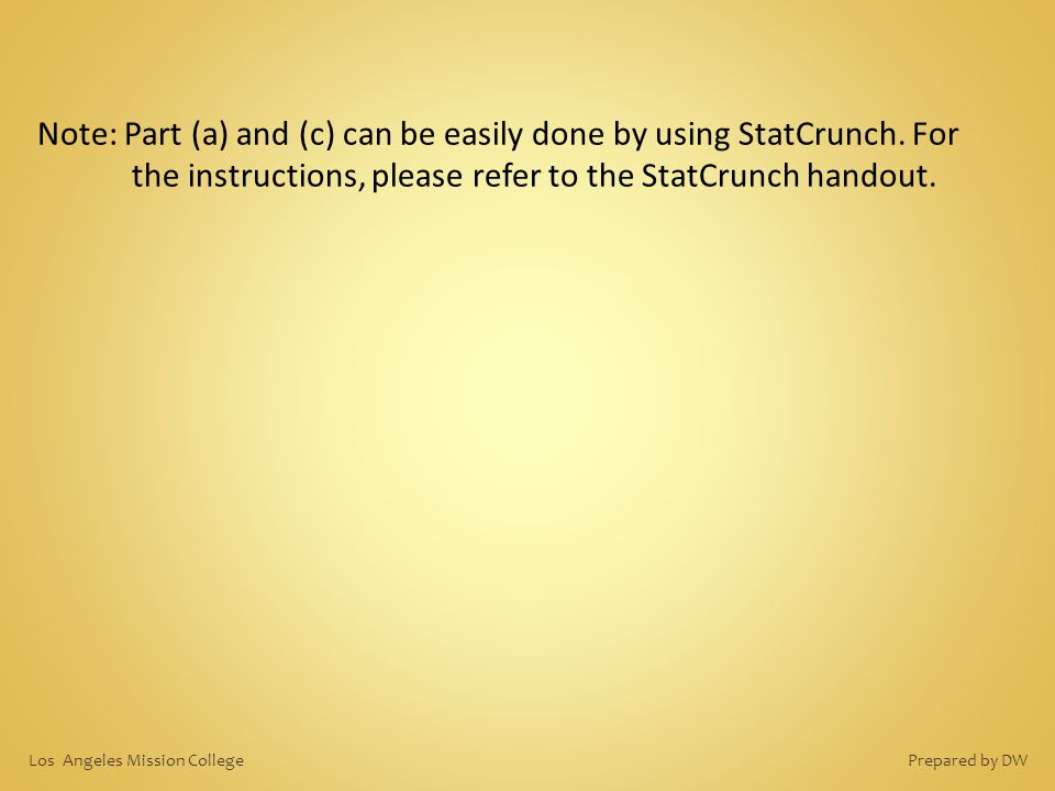 Note: Part (a) and (c) can be easily done by using StatCrunch