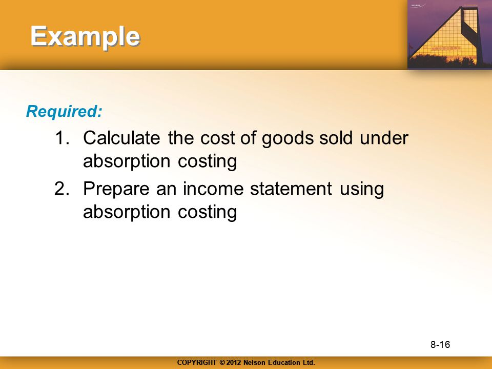 Example Calculate the cost of goods sold under absorption costing