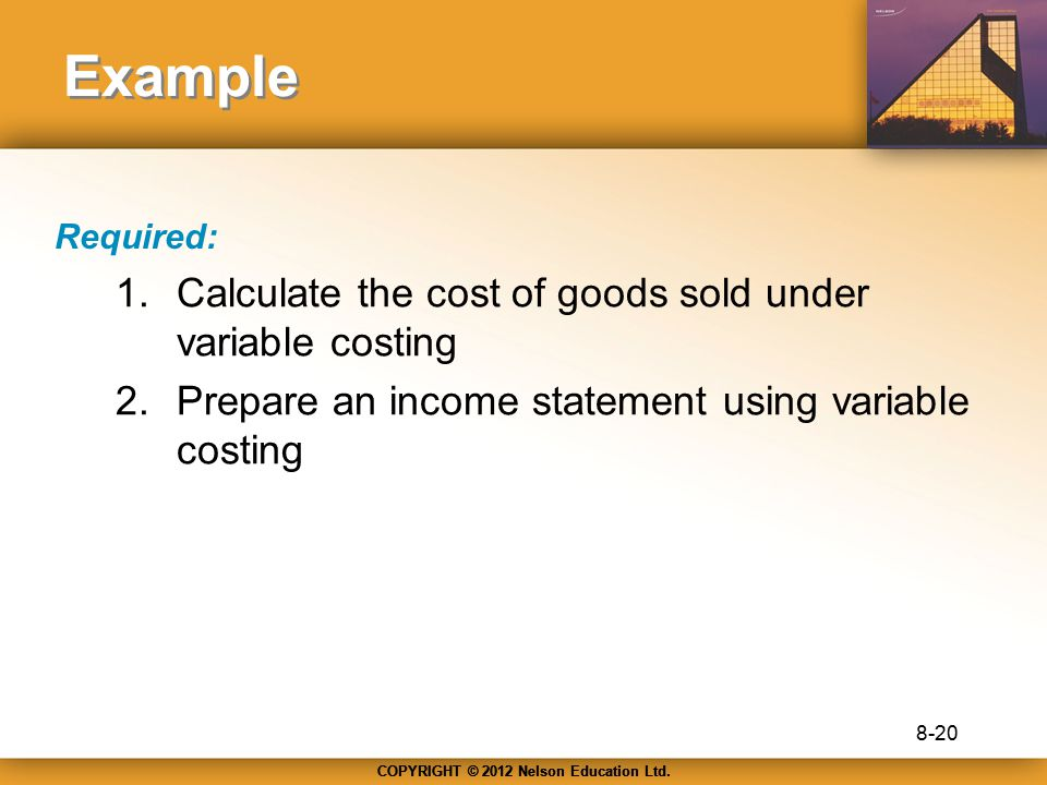 Example Calculate the cost of goods sold under variable costing