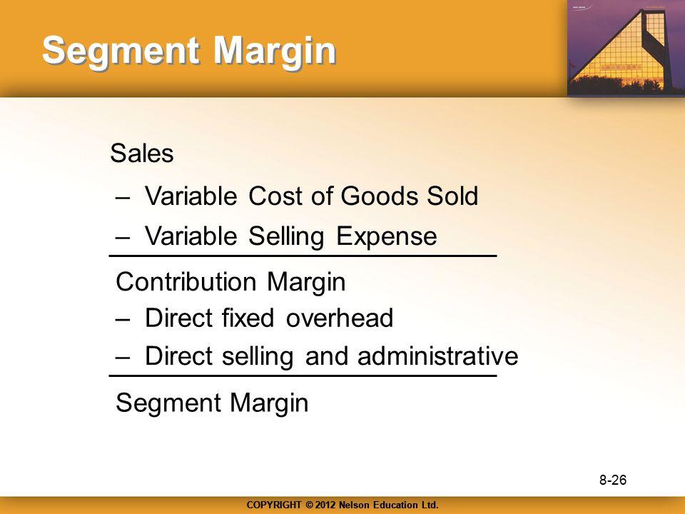 Segment Margin Sales – Variable Cost of Goods Sold