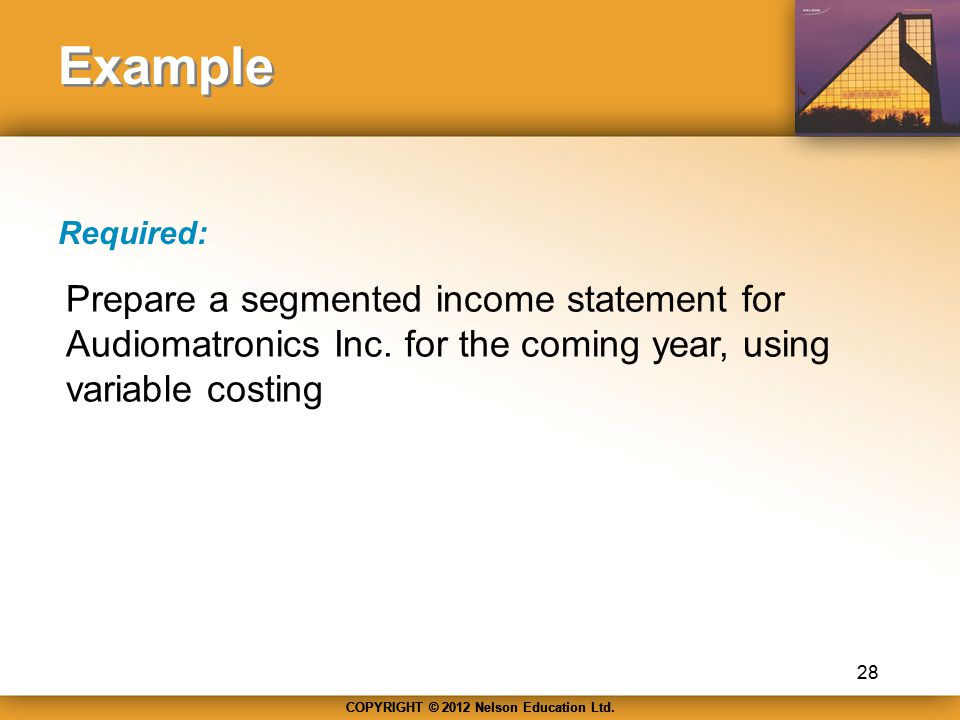 Example Required: Prepare a segmented income statement for Audiomatronics Inc.