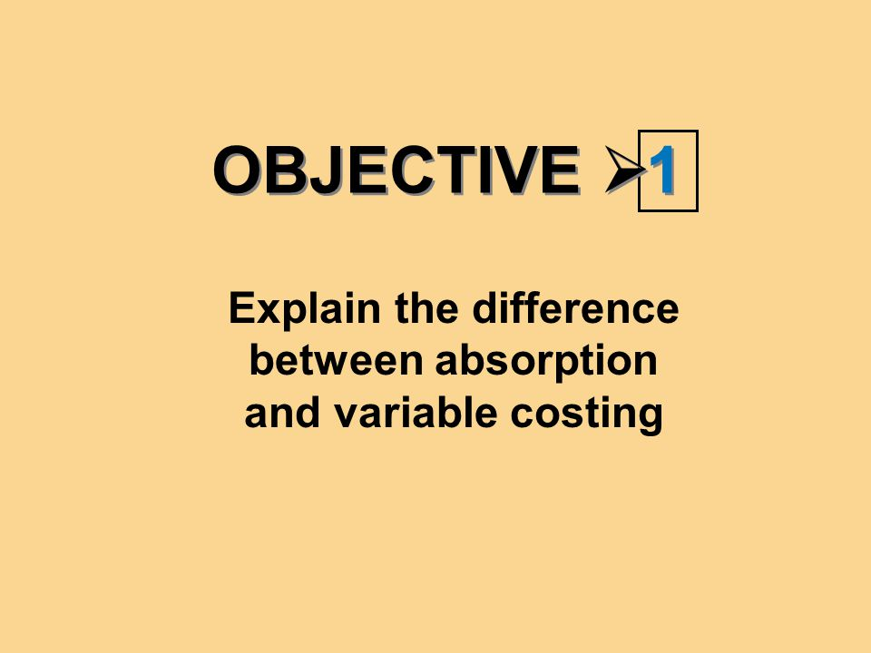 Explain the difference between absorption and variable costing