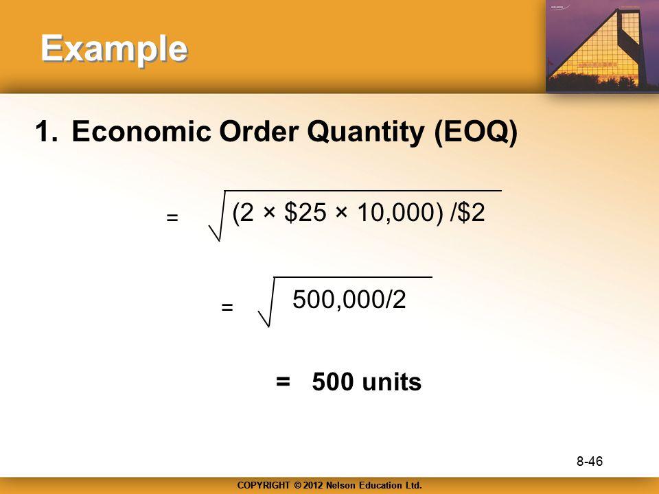 Example Economic Order Quantity (EOQ) (2 × $25 × 10,000) /$2 500,000/2