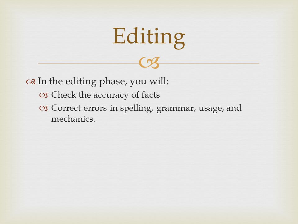 Editing In the editing phase, you will: Check the accuracy of facts