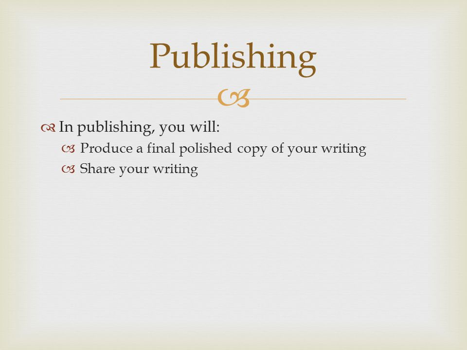 Publishing In publishing, you will: