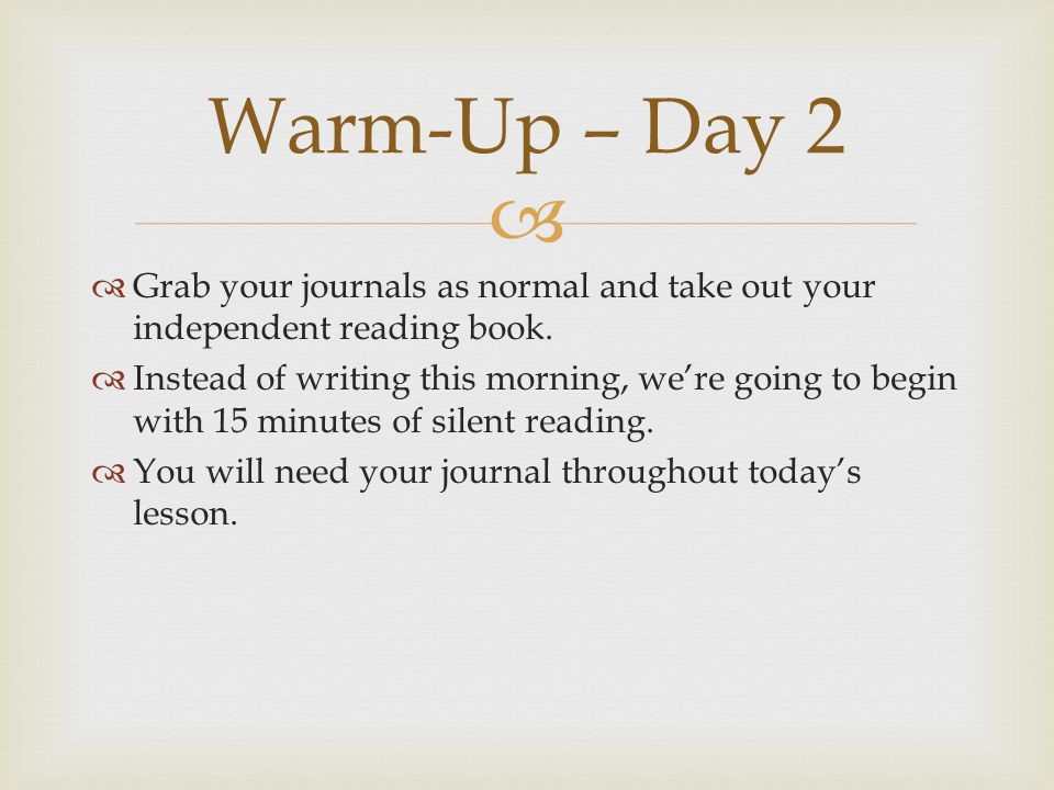 Warm-Up – Day 2 Grab your journals as normal and take out your independent reading book.