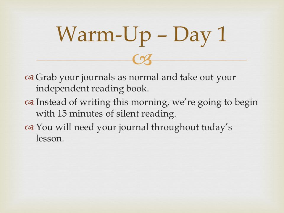 Warm-Up – Day 1 Grab your journals as normal and take out your independent reading book.