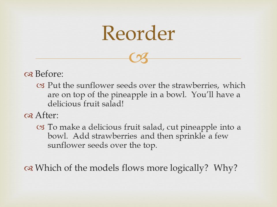Reorder Before: After: Which of the models flows more logically Why