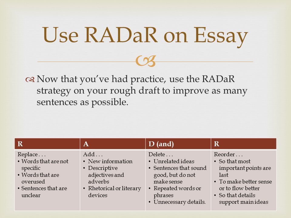 Use RADaR on Essay Now that you've had practice, use the RADaR strategy on your rough draft to improve as many sentences as possible.