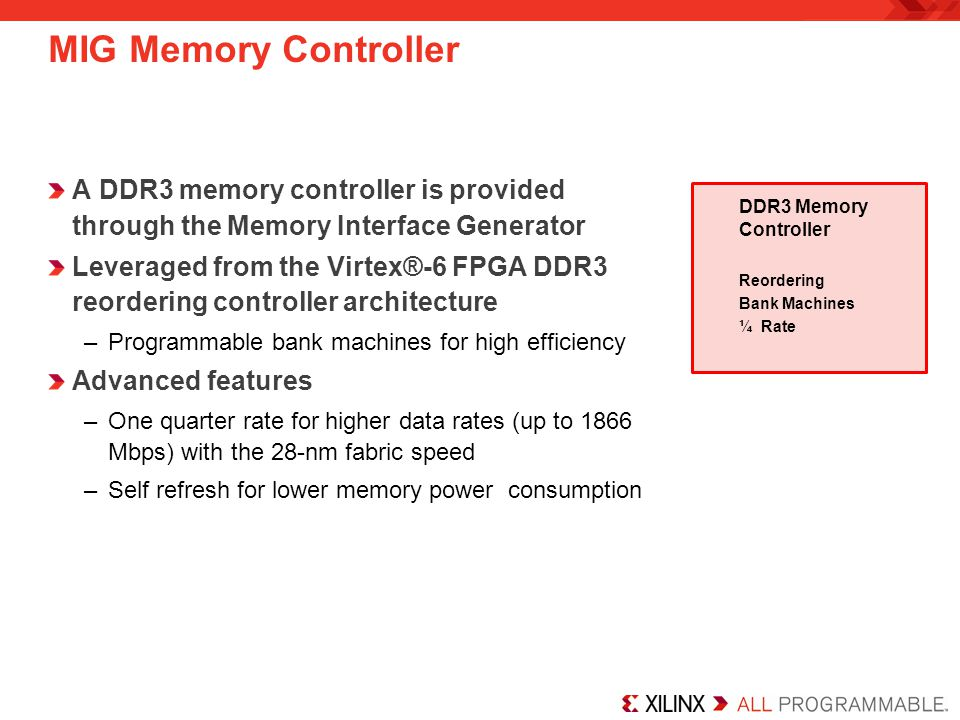 MIG Memory Controller A DDR3 memory controller is provided through the Memory Interface Generator.